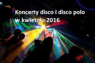 Disco polo 2016: koncerty i imprezy w Polsce planowane na kwiecień 2016